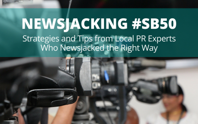Newsjacking #SB50: Strategies and Tips from Local PR Experts Who Newsjacked the Right Way